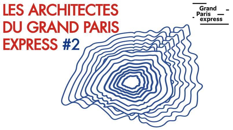 Les Architectes du Grand Paris Express, saison 2 ça continue : 4 dates à ne pas manquer !